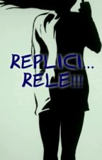 Replici... rele!! by DianaBF