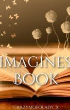 Imagines Book by CrazyMofoLady_x