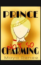 Prince-NOT SO-Charming by Mayachuchu13