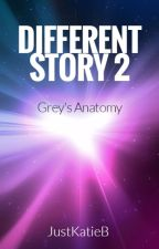 Different Story 2 | Grey's Anatomy by JustKatieB