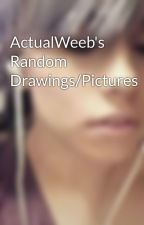 ActualWeeb's Random Drawings/Pictures by ActualWeeb