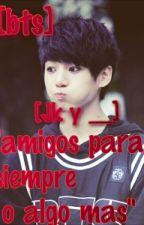 """(BTS )""""AMIGOS PARA SIEMPRE O ALGO MAS"""" by Kookie__bts"""