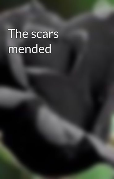 The scars mended