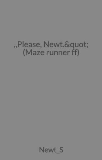 """,,Please, Newt."""" (Maze runner ff)"""