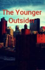 The Younger Outsider by YearsWentAway4
