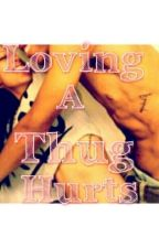 Loving A Thug Hurts by Drakesfave