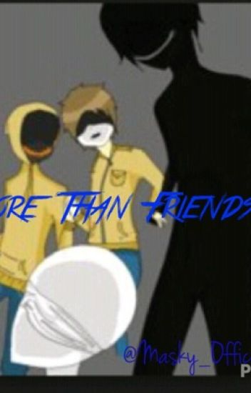 More Than Friends [Hoodie x Masky] {Yaoi}