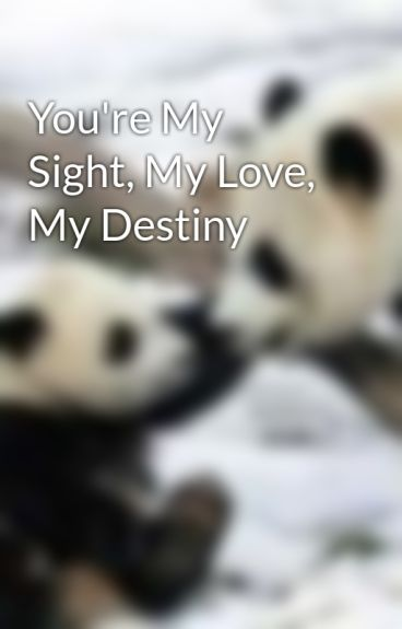 You're My Sight, My Love, My Destiny by Manda-xo
