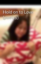 Hold on to Love (poetry) by Stella_Apa