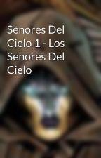Senores Del Cielo 1 - Los Senores Del Cielo by nogaiem