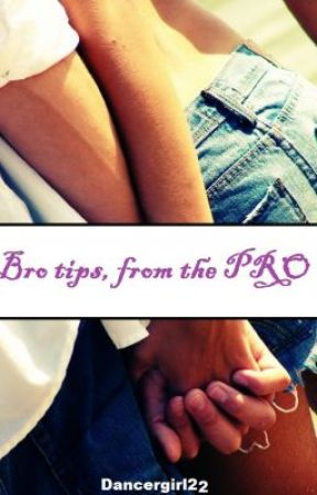 Bro Tips, from the Pro by dancergirl22
