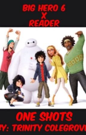 Big Hero 6 x Reader One Shots {Discontinued} by tjcrocks