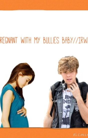Pregnant with my bullies baby// Irwin