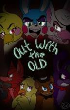 Five Nights at Freddy's: Out With the Old [Book 2] by Phantom265