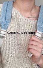 Cameron Dallas's sister  || s.m by mendesblub