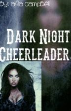 Dark Night Cheerleader by Akilacampbell
