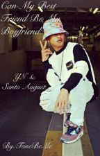 Can My Bestfriend Be My Boyfriend?? (Santo August & YN) by tonebeme