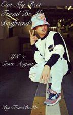 Can My Bestfriend Be My Boyfriend?? (Santo August & YN) by tonebeme