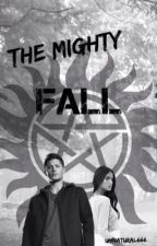 The Mighty Fall (Supernatural Fanfiction) by unnatural666