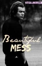 Beautiful Mess (A Harry Styles Fanfiction) by socallmebella