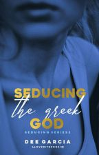 SEDUCING: THE GREEK GOD (Completed) by _LoveBiteCookie