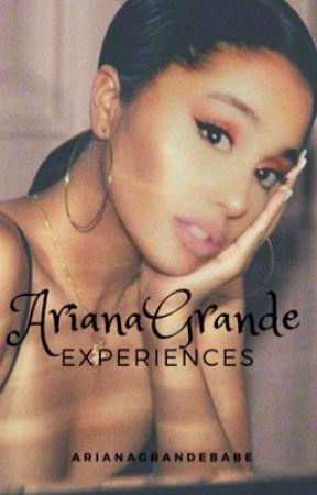 Ariana Grande Experiences by ArianaGrandeBabe