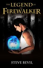The Legend of the Firewalker, Book #1 by SteveBevil