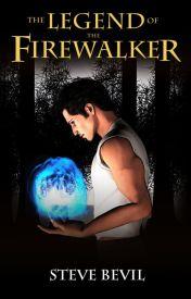 The Legend of the Firewalker  Book #1 by SteveBevil