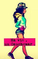 Ma vie , un cauchemar ( En Pause) by Ash_244