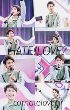 Hate/Love? by twntyeightsvnteen