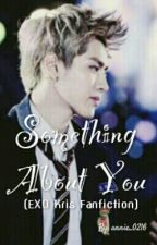 Something About You (EXO Kris) by annie_0216