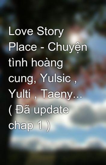 Love Story Place - Chuyện tình hoàng cung, Yulsic , Yulti , Taeny