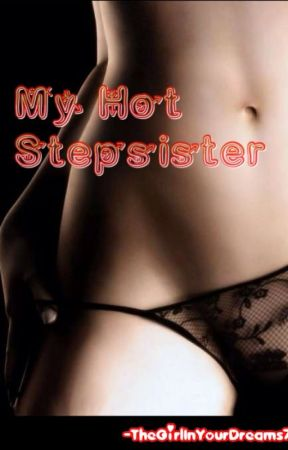My Hot Stepsister by TheGirlInYourDreams7
