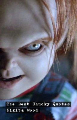 The best Chucky quotes - Child's play quotes - Wattpad