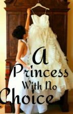 A Princess with no Choice [ON HOLD] by Xx_Lottie777_xX