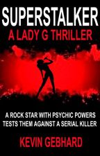 Superstalker: A Lady G Thriller by KevinGebhard