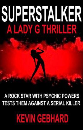 Superstalker: A Lady G Thriller by KevinGebhard