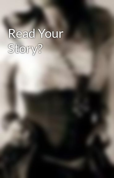Read Your Story? by xoStardust