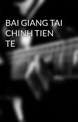 BAI GIANG TAI CHINH TIEN TE