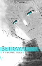 Betrayal ((A SasuNaru Fanfiction)) by I_Loves_I
