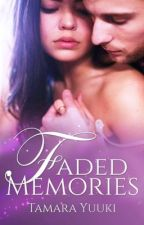 Faded Memories (Completed) by TamaraYuuki