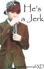 He's a Jerk by superhannahXD