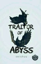 TRAITOR OF ABYSS by shuu_sei229