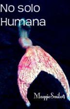No solo humana. (sirenas) by MaggieSmile4
