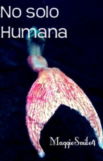 No solo humana. (sirenas)