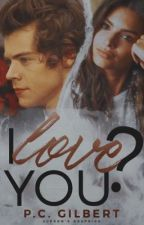 I Love You? || h.s by patis269