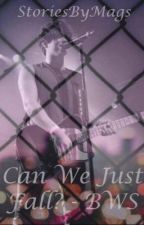 Can We Just Fall - BWS by ILoveYouBraddyBoy