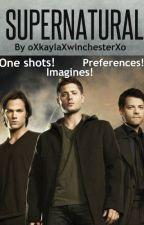 Supernatural One Shots And Imagines! by Chong-JoJun-BalSa