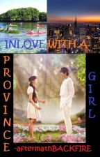 Inlove with a PROVINCE GIRL by aftermathBACKFIRE