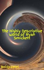The Highly Descriptive World of Ryan Smickett by Boldpastel
